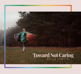 Wojtek Sarnecki - Toward Not Caring