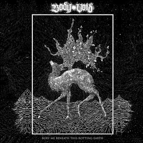 Body Void - Bury Me Beneath This Rotting Earth