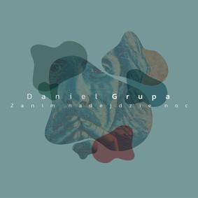 Daniel Grupa - Zanim nadejdzie noc