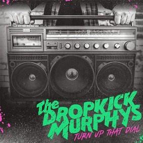 Dropkick Murphys - Turn Up The Dial