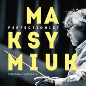 Jerzy Maksymiuk, Sinfonia Varsovia - Perfectionist