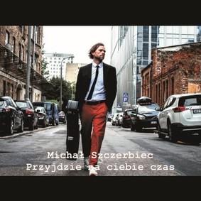 Michał Szczerbiec - Przyjdzie na ciebie czas