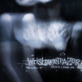 Wristmeetrazor - Replica Of A Strange Love