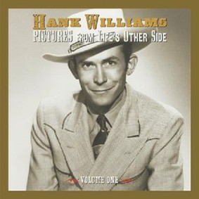 Hank Williams - Pictures From Life's Other Side. Volume 1