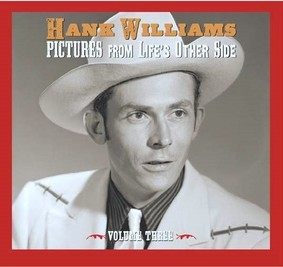 Hank Williams - Pictures From Life's Other Side. Volume 3
