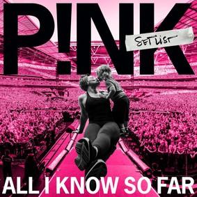 P!nk - All I Know So Far. Setlist