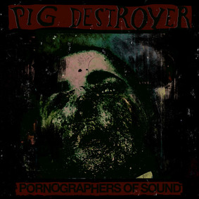Pig Destroyer - Pornographers Of Sound: Live In NYC [Live]