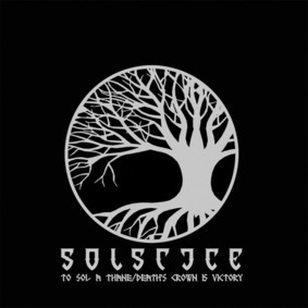 Solstice - To Sol A Thane / Death's Crown Is Victory