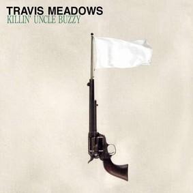 Travis Meadows - Killin Uncle Buzzy
