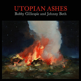 Bobby Gillespie, Jehnny Beth - Utopian Ashes