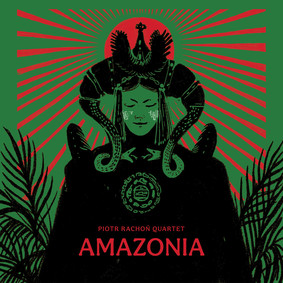 Piotr Rachoń Quartet - Amazonia