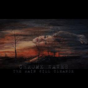 Chrome Waves - The Rain Will Cleanse