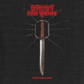 Antichrist Siege Machine - Pruifying Blade