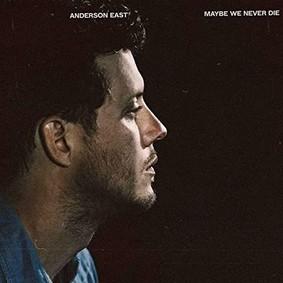 Anderson East - Maybe We Never Die