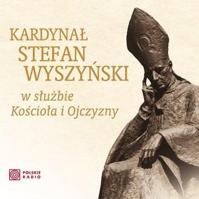 Various Artists - Kardynał Stefan Wyszyński w służbie Kościoła i Ojczyzny