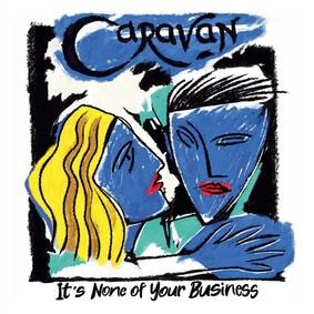 Caravan - It's None Of Your Business