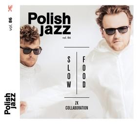 ZK Collaboration - Slow Food (Polish Jazz vol. 86)