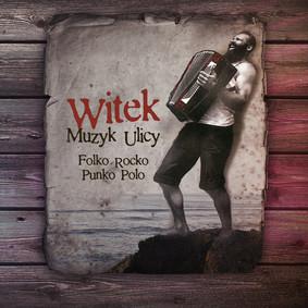 Witek Muzyk Ulicy - Folko Rocko Punko Pol