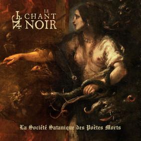 Le Chant Noir - La Société Satanique Des Poètes Morts
