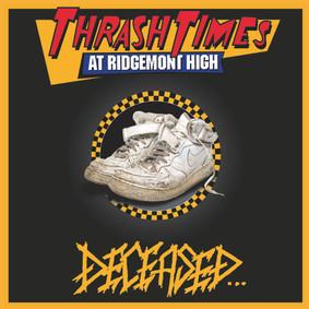 Deceased - Thrash Times At Ridgemont High
