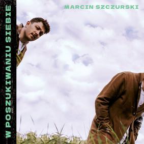 Marcin Szczurski - W poszukiwaniu siebie