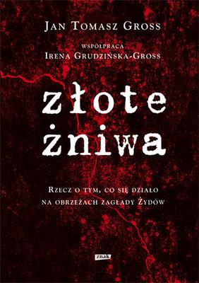 Jan Tomasz Gross, Irena Grudzińska-Gross - Złote Żniwa / Jan Tomasz Gross, Irena Grudzińska-Gross - Golden Harvest