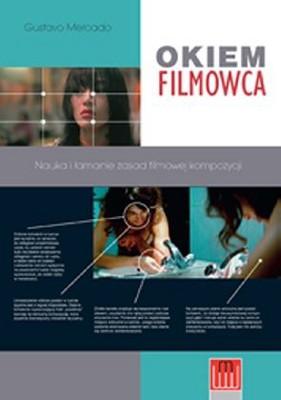Gustavo Mercado - Okiem Filmowca. Nauka i łamanie zasad filmowej kompozycji / Gustavo Mercado - The Filmmaker's Eye: Learning (and Breaking) the Rules of Cinematic Composition