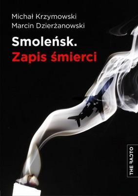Michał Krzymowski, Marcin Dzierżanowski - Smoleńsk. Zapis Śmierci
