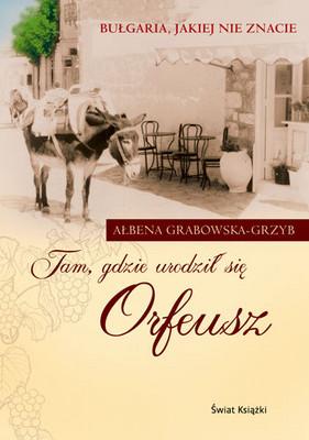 Ałbena Grabowska-Grzyb - Tam, Gdzie Urodził Się Orfeusz
