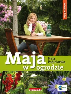 Maja Popielarska - Maja w Ogrodzie. Wiosna / Lato