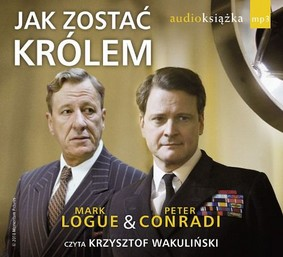 Peter Conradi, Mark Logue - Jak Zostać królem / Peter Conradi, Mark Logue - The King's Speech