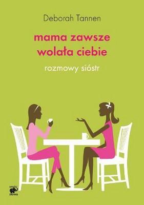 Deborah Tannen - Mama zawsze wolała ciebie. Rozmowy sióstr / Deborah Tannen - You Were Always Mom's Favorite!: Sisters in Conversation Throughout Their Lives