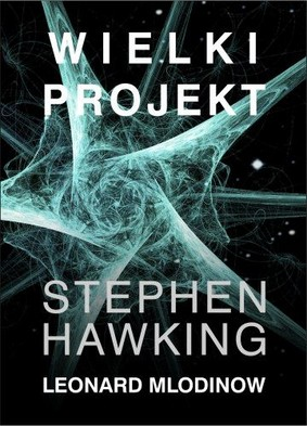 Stephen Hawking, Leonard Mlodinow - Wielki projekt / Stephen Hawking, Leonard Mlodinow - The Grand Design