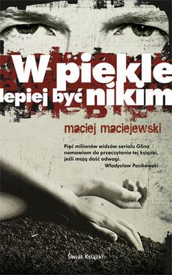 Maciej Maciejewski - W piekle lepiej być nikim