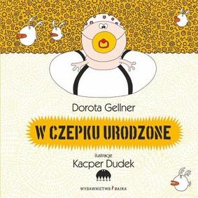 Dorota Gellner - W czepku urodzone
