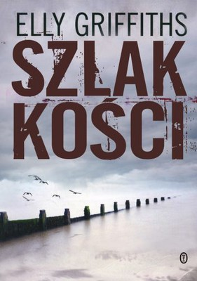 Elly Griffiths - Szlak Kości / Elly Griffiths - The Crossing Places
