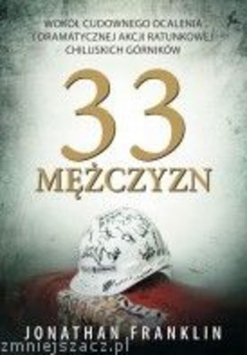 Jonathan Franklin - 33 Mężczyzn / Jonathan Franklin - 33 Men: Inside Miraculous Survival and Dramatic Rescue of the Chilean Miners