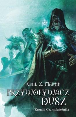 Gail Z. Martin - Kroniki Czarnoksiężnika, część 1. Przywoływacz dusz / Gail Z. Martin - The Summoner: Chronicles Of The Necromancer I
