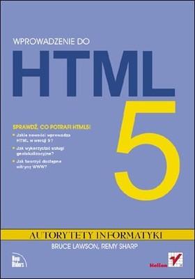 Bruce Lawson, Remy Sharp - Wprowadzenie do HTML5. Autorytety Informatyki / Bruce Lawson, Remy Sharp - Introducing HTML5 (Voices That Matter)