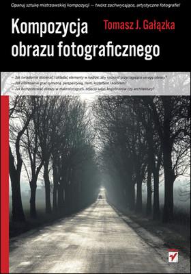 Tomasz Gałązka - Kompozycja obrazu fotograficznego