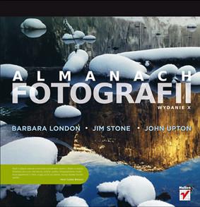 Barbara London, John Upton - Almanach fotografii. Wydanie X / Barbara London, John Upton - Photography (10th Edition)