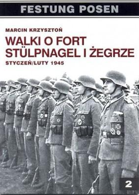 Marcin Krzysztoń - Walki o Fort Stulpnagel i Żegrze Styczeń/Luty 1945