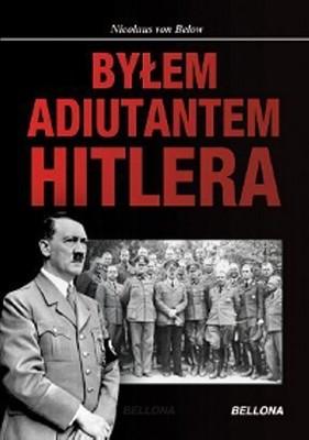 Nicolaus von Below - Byłem Adiutantem Hitlera 1937-1945