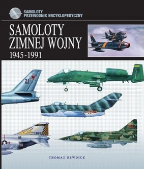 Thomas Newdick - Samoloty zimnej wojny 1945-1991