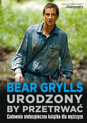 Bear Grylls - Urodzony, by Przetrwać