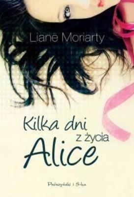 Jaclyn Moriarty - Kilka Dni z Życia Alice / Jaclyn Moriarty - What Alice Forgot