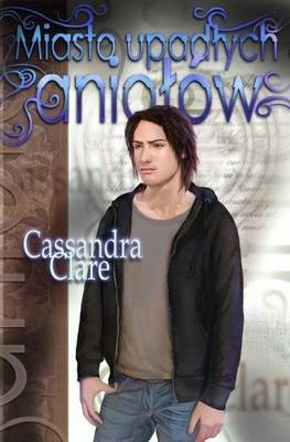 Cassandra Clare - Miasto Upadłych Aniołów / Cassandra Clare - City of Fallen Angels