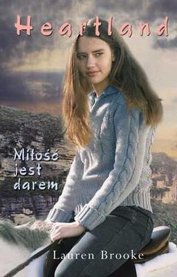 Lauren Brooke - Miłość jest Darem. Heartland 1 / Lauren Brooke - Love is a Gift