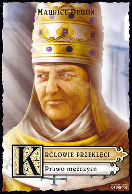 Maurice Druon - Królowie Przeklęci. Prawo Mężczyzn
