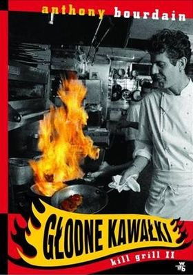 Anthony Bourdain - Głodne Kawałki. Kill Grill 2 / Anthony Bourdain - Nasty Bits. Collected Varietal Cuts, Usable Trim, Scraps, and Bones